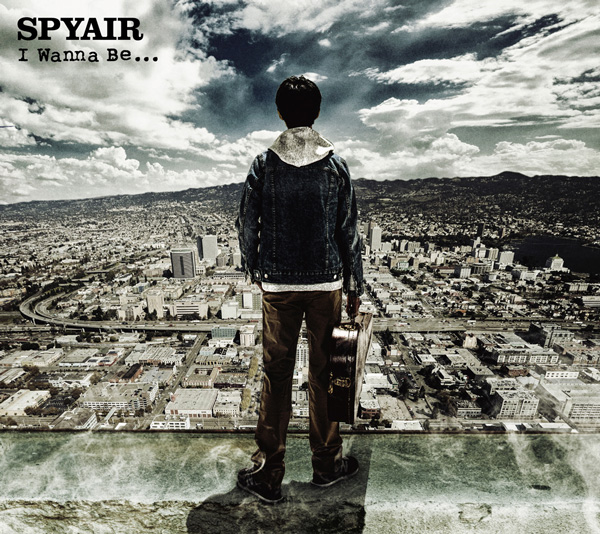 SPYAIR「I Wanna Be...」
