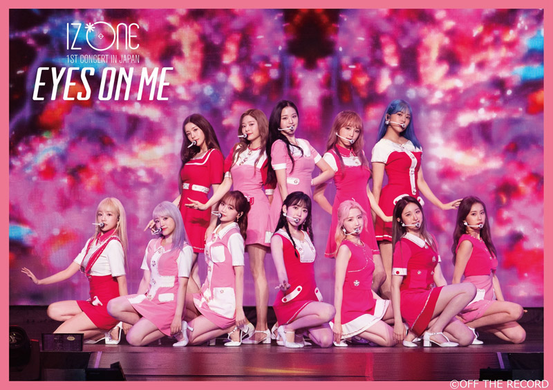 IZ*ONE「IZ*ONE 1ST CONCERT IN JAPAN [EYES ON ME]TOUR FINAL -Saitama Super Arena-」
